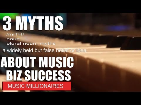 3 MYTHS ABOUT MUSIC BUSINESS SUCCESS