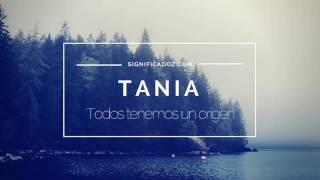 TANIA - Significado del Nombre Tania ♥