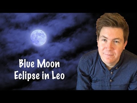 Blue Moon in Leo January 31, 2018 | Full Moon Lunar Eclipse Supermoon | Gregory Scott Astrology