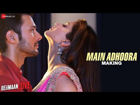 Main Adhoora - Making | Beiimaan Love |...