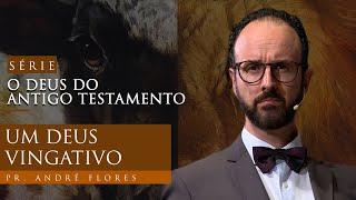 UM DEUS VINGATIVO (08/12) | Pr. André Flores  27.02.21