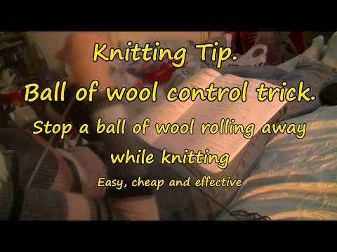 Knitting Tip  Ball of wool control trick