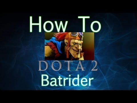 Dota 2 How To Guide - Batrider