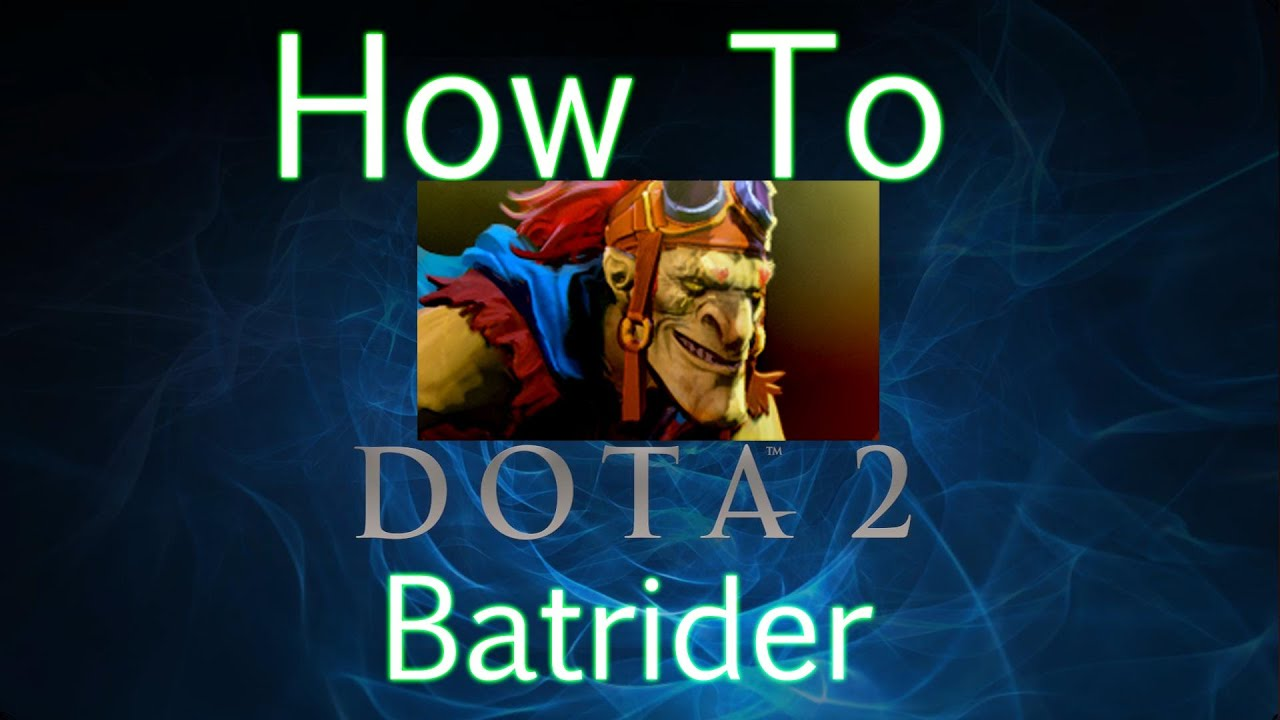 dota 2 how to guide batrider youtube