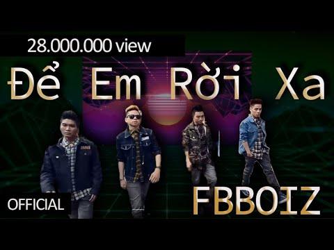 FBBOIZ - Để Em Rời Xa ( Music Video Official)