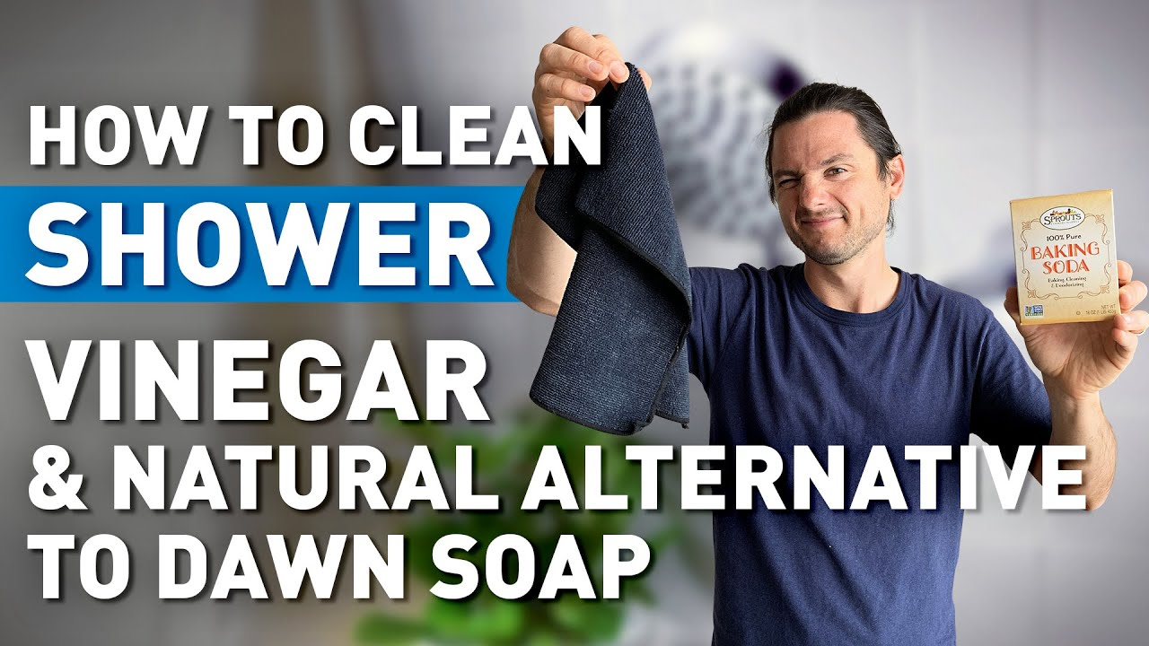 How To Clean A Shower With Vinegar And A Natural Alternative To Dawn