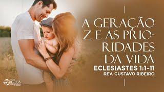 A Geração Z e as Prioridades da Vida - Eclesiastes 1:1-11 | Rev. Gustavo Ribeiro