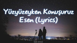 Yüzyüzeyken Konuşuruz - Esen (Lyrics)