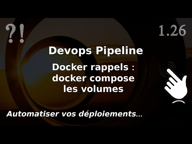 Pipeline Devops - 1.26. Docker COMPOSE : les volumes