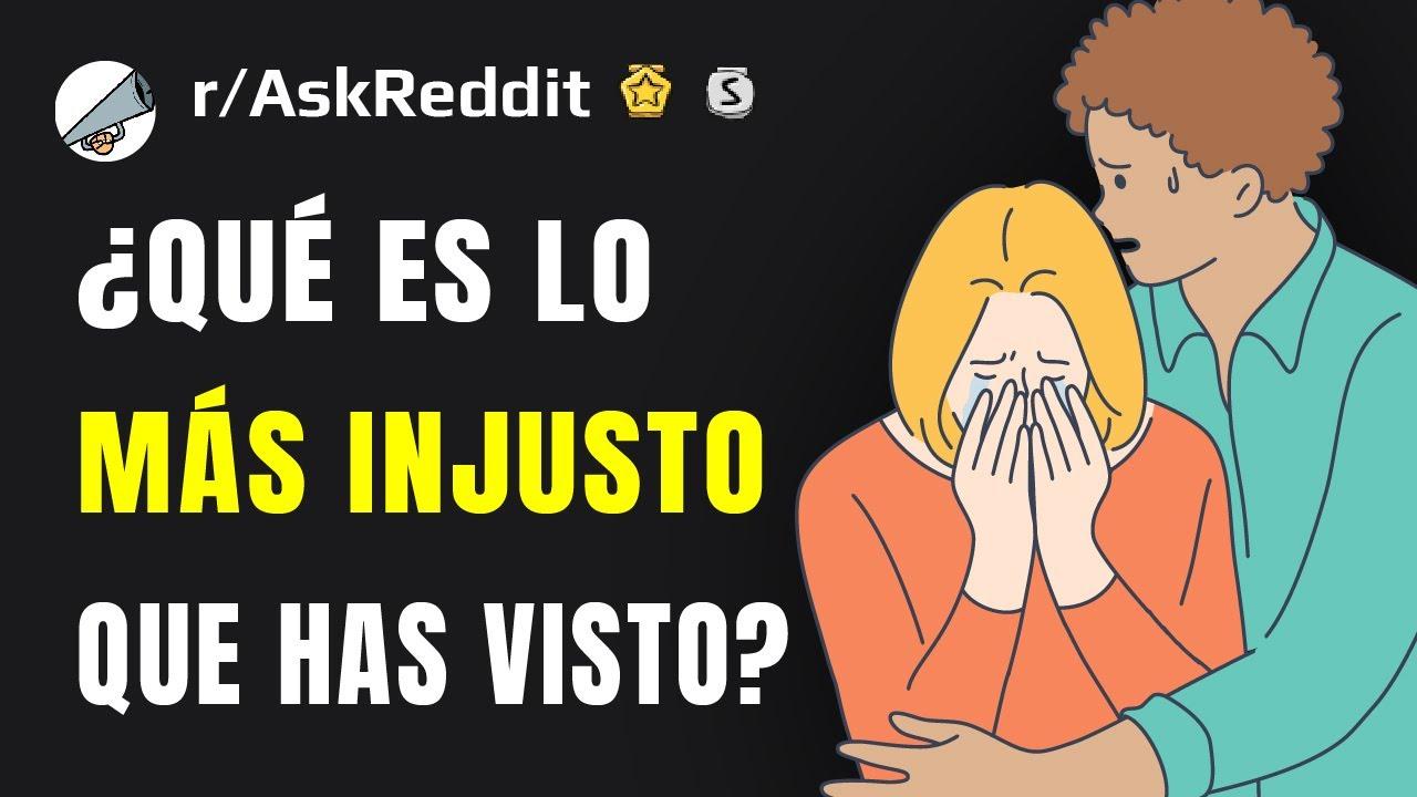 ¿Qué es lo más injusto que has visto? (Español Reddit AskReddit)