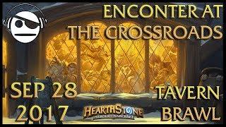 Hearthstone | Tavern Brawl 090 | Enconter at The Crossroads | 28 SEP 2017