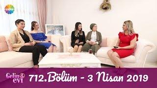 Gelin Evi 712 Bölüm 3 Nisan 2019