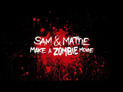 WORLD PREMIERE * Sam & Mattie Make a Zombie Movie * OFFICIAL TRAILER