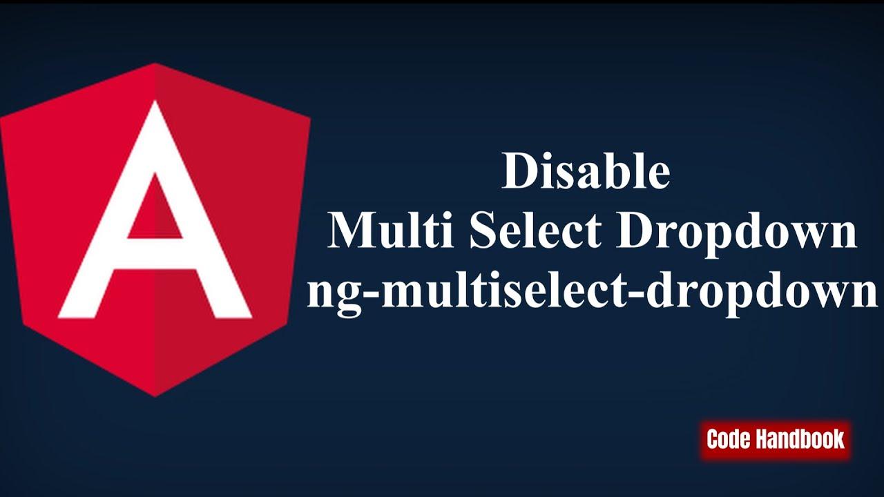 Learn Angular : Disable Multi Select Dropdown