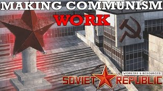 Making Communism Actually Work by Building a House - Workers & Resources: Soviet Republic
