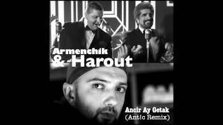 Armenchik & Harout - Ancir Ay Getak (Ant!c Remix)