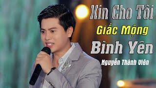Xin Cho Tôi Giấc Mộng Bình Yên - Nguyễn Thành viên ( MV OFFICIAL)