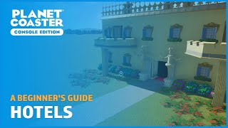 Hotels - A Beginner's Guide - Planet Coaster: Console Edition