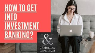 How to get iฑto Investment Banking | JPMorgan Chase & Co.
