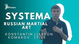 Systema Russian Martial Art  Lesson 5.  Fear. By Konstantin Komarov