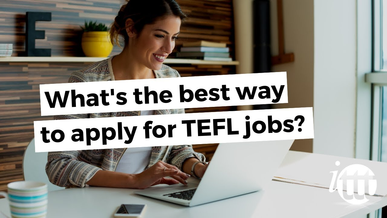 Whats The Best Way To Apply For Tefl Jobs