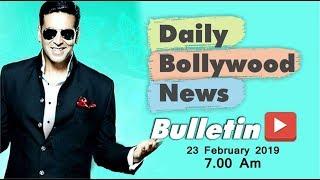 Latest Hindi Entertainment News From Bollywood | Akshay Kumar | 23 February 2019 | 07:00 AM