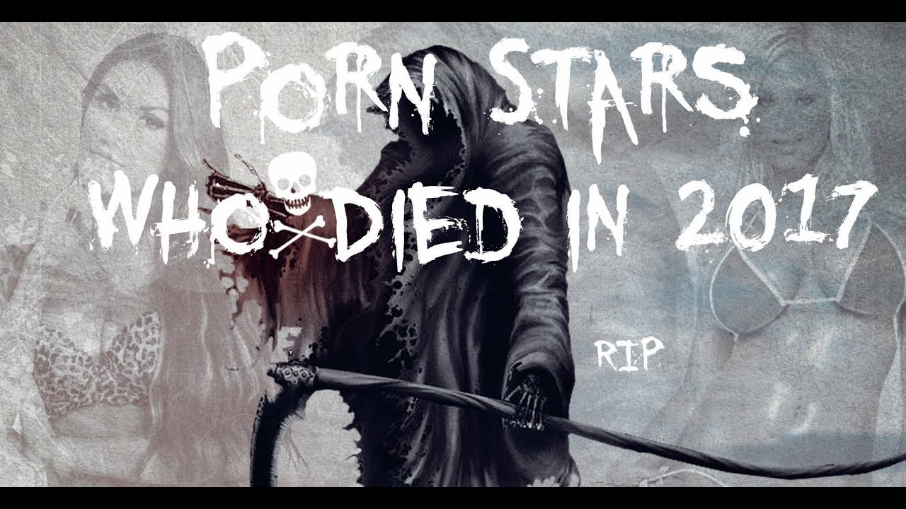 Porn Stars Who Died In 2017 Rip