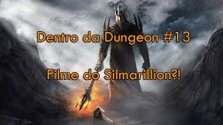 Filme do Silmarillion?! - Dentro da Dungeon #13