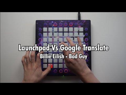 Launchpad Vs Google Translate // Billie Eilish - Bad Guy