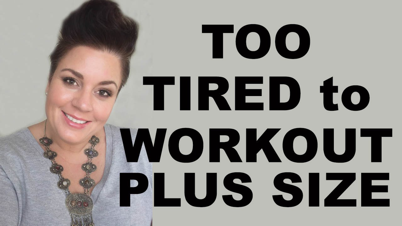 I get too tired when I workout