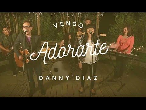 Danny Diaz - Vengo Adorarte