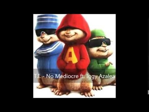T.I. - No Mediocre ft. Iggy Azalea (Version Chipmunks)