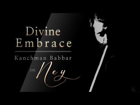 Sufi Music | Turkish Ney Instrumental | Divine Embrace with Ney by Kanchman Babbar