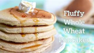 Easy Whole Wheat Pancakes, So Light and Fluffy