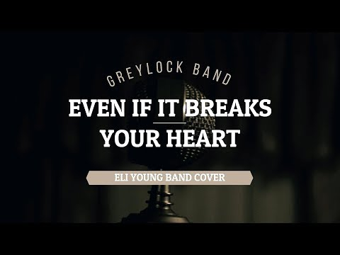 Eli Young Band - Even if it Breaks Your Heart (Cover by GREYLOCK BAND)