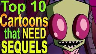 Top 10 Cartoons that need Sequels