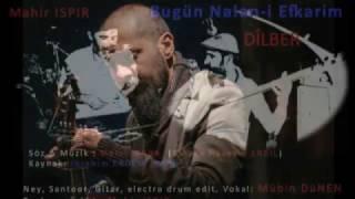 Mahir ISPIR /  Bugün Nalan-ı efkarım / Dilber 2017