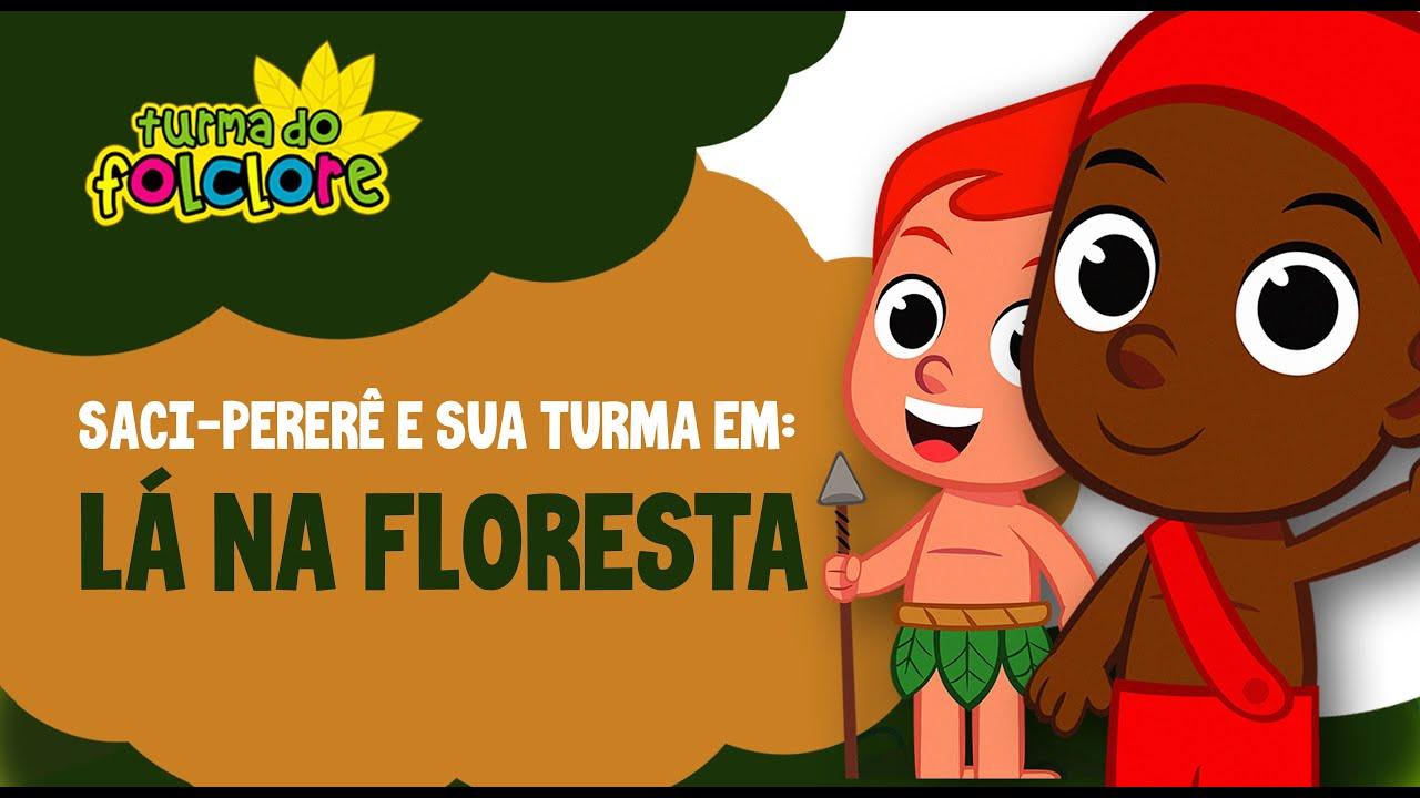 Lá na Floresta - Música com Saci Pererê, Curupira, Boto cor de rosa, Sereia Iara: Turma do Folclore
