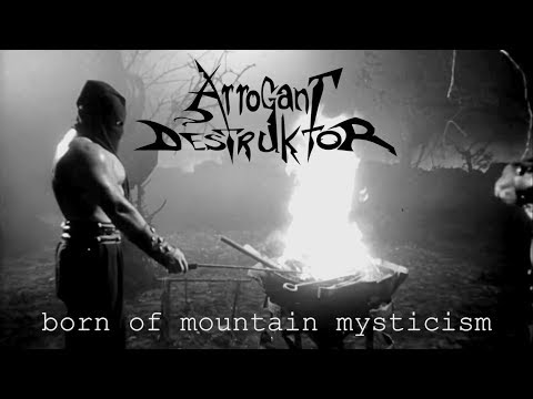 ARROGANT DESTRUKTOR - BORN OF MOUNTAIN MYSTICISM (OFFICIAL VIDEO)