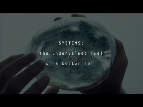 SYSTEMS: the undervalued fuel of a better self