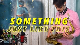 Coldplay - SOMETHING JUST LIKE THIS [Saxophone Cover]