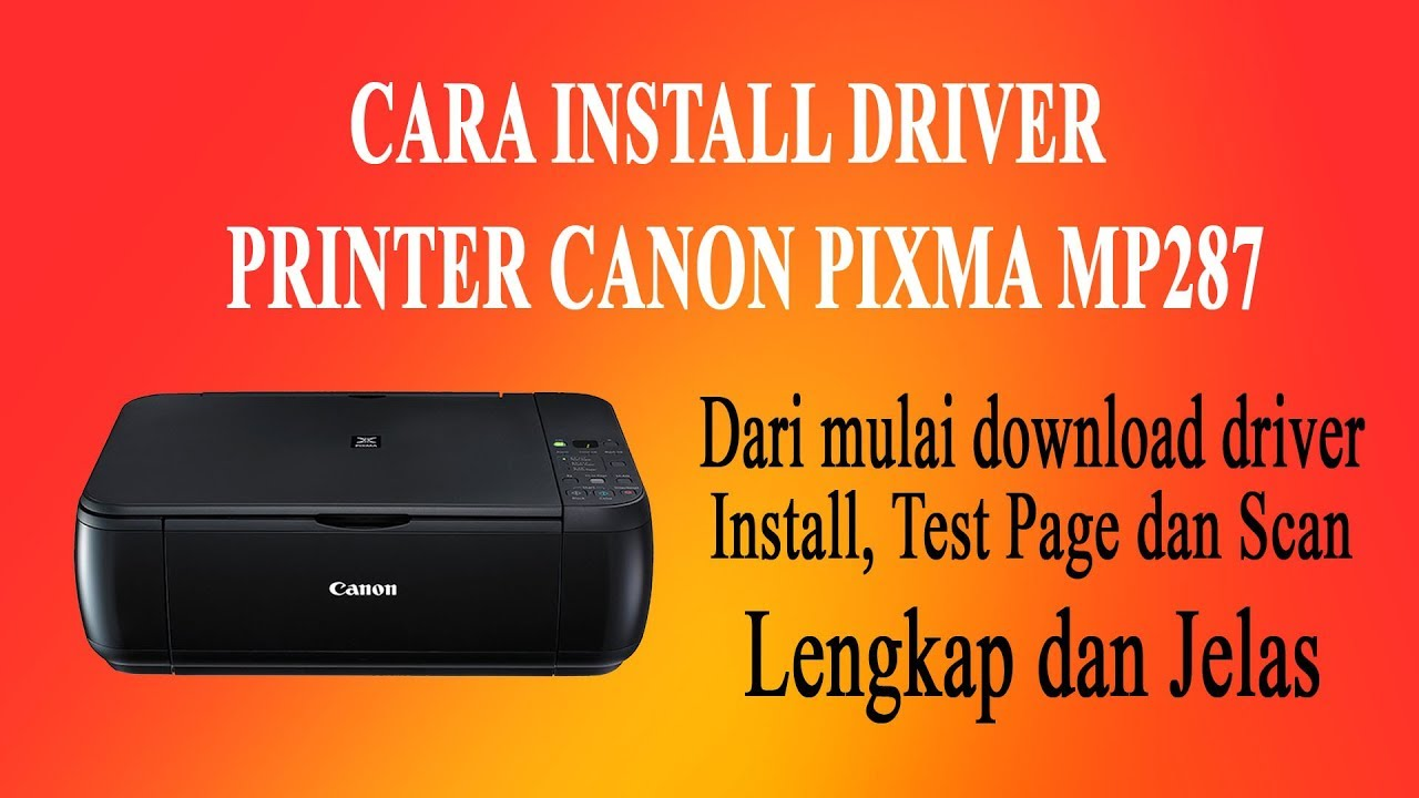 Cara Install Driver Printer Canon Pixma Mp287 Lengkap Youtube