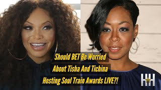 Should BET Be Worried About Tisha & Tichina Hosting Soul Train Awards LIVE?!