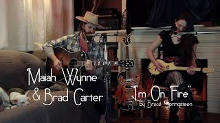 I'm On Fire - Bruce Springsteen [Maiah Wynne Cover] Featuring Brad Carter