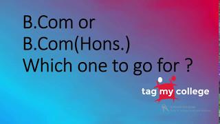 B.Com or B.Com(Hons.) | B.Com Vs B.Com(Hons.) | Tagmycollege