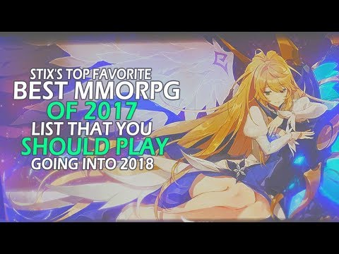 Stix's Top Favorite Best MMORPG of 2017 List That You Should Play Going Into 2018