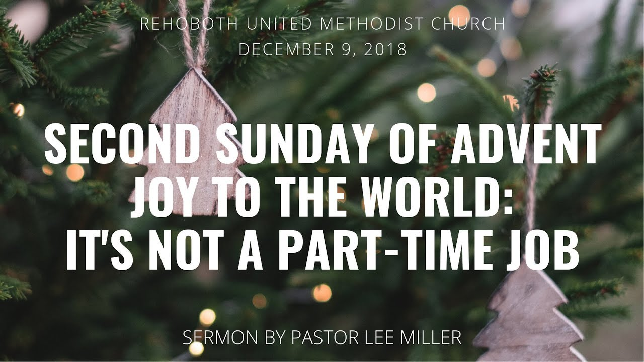 2nd Sunday of Advent Sermon: Joy to the World: It's Not a Part-Time Job