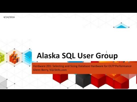 Selecting and Sizing Database Hardware for OLTP Performance with Glenn Berry - Alaska SQL User Group