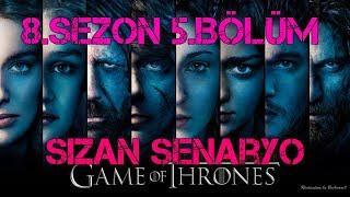 EN ŞOK BÖLÜM Game of Thrones 8. sezon 5. bölüm Sızan Senaryo