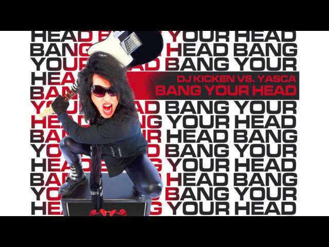 DJ Kicken vs. Yasca - Bang Your Head (Original Radio Edit)